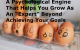 "Psychological Engine Helps You Grow As An ""Expert"" Beyond Achieving Your Goals"